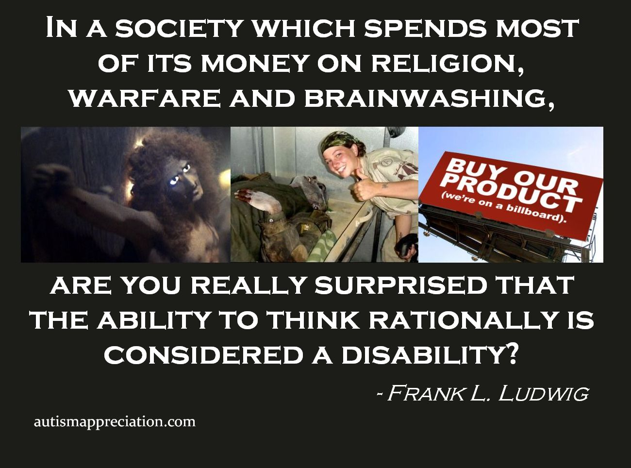 In a society  which spends most of its money on religion, warfare and brainwashing, are you really surprised that the ability to think rationally is considered a disability?