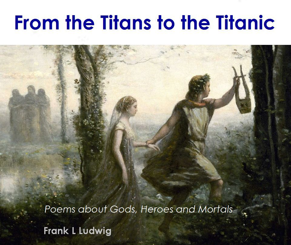 From the Titans to the Titanic - Ballads of Gods, Heroes and Mortals