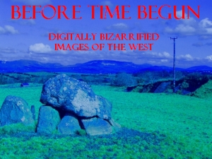 Before Time Begun (Digitally Bizarrified Images of the West)