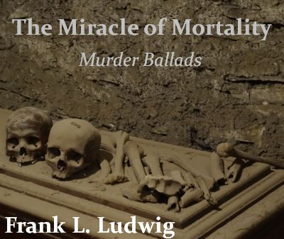 The Miracle of Mortality - Murder Ballads
