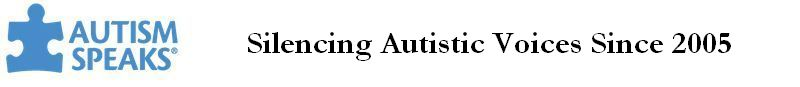 Autism Speaks - Silencing Autists Since 2005