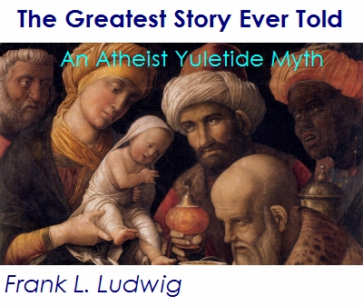 The Greatest Story Ever Told - An Atheist Yuletide Myth