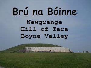 Br� na B�inne - Newgrange, Hill of Tara and Boyne Valley